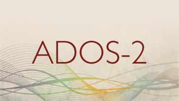 Autism Diagnostic Observation Schedule Second Edition (ADOS 2)