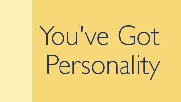 You've Got Personality